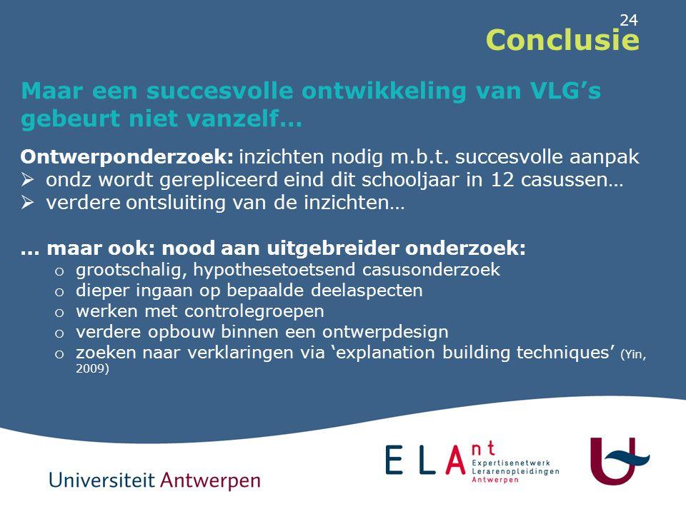24 Conclusie Maar een succesvolle ontwikkeling van VLG's gebeurt niet vanzelf… Ontwerponderzoek: inzichten nodig m.b.t. succesvolle aanpak  ondz word