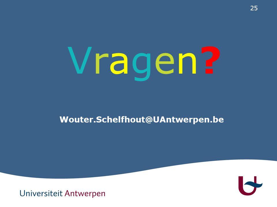 25 Vragen?Vragen? Wouter.Schelfhout@UAntwerpen.be