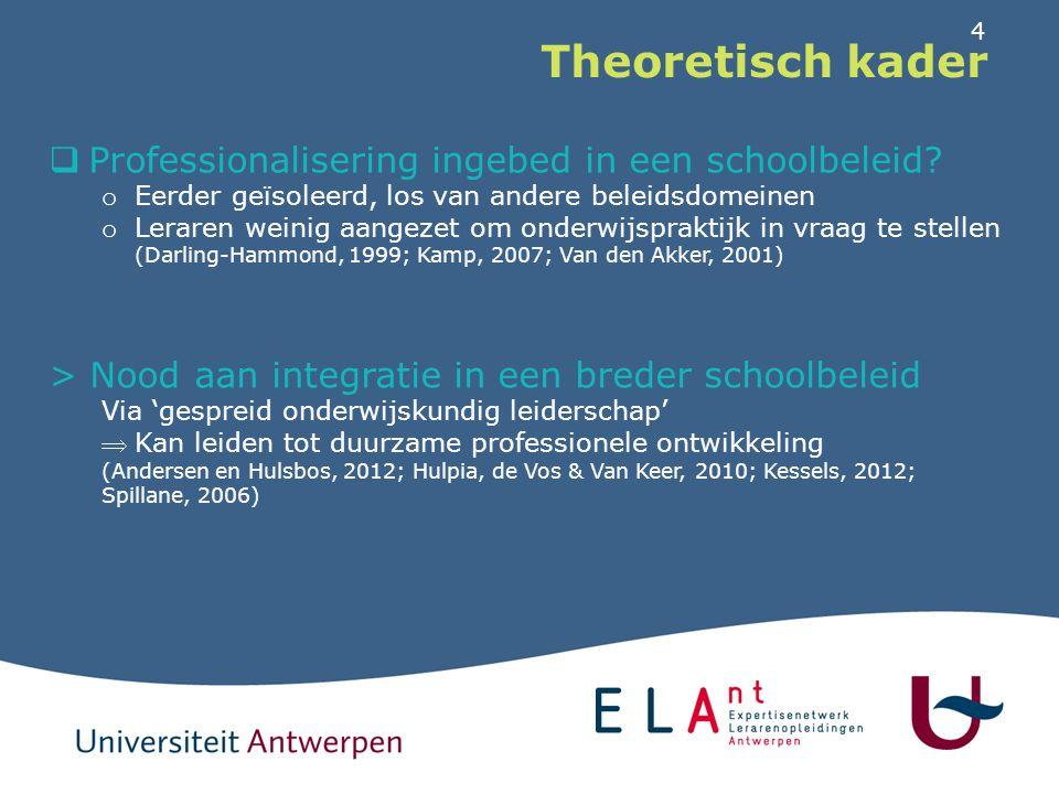 4 Theoretisch kader  Professionalisering ingebed in een schoolbeleid? o Eerder geïsoleerd, los van andere beleidsdomeinen o Leraren weinig aangezet o