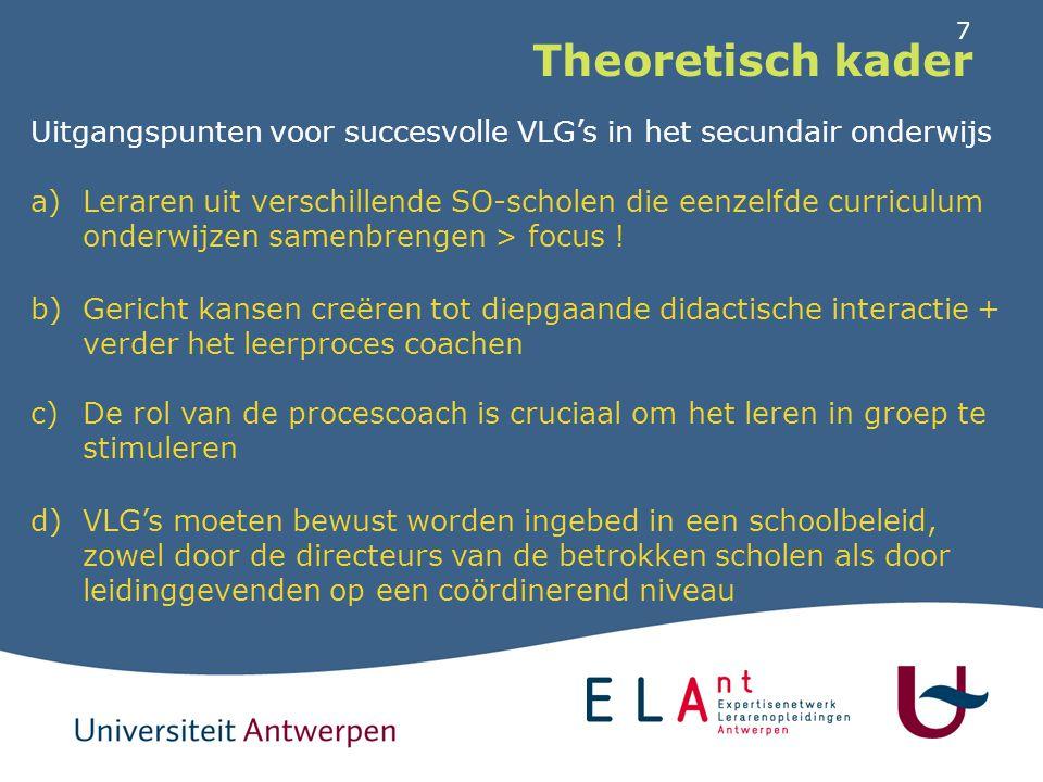 7 Theoretisch kader Uitgangspunten voor succesvolle VLG's in het secundair onderwijs a)Leraren uit verschillende SO-scholen die eenzelfde curriculum o