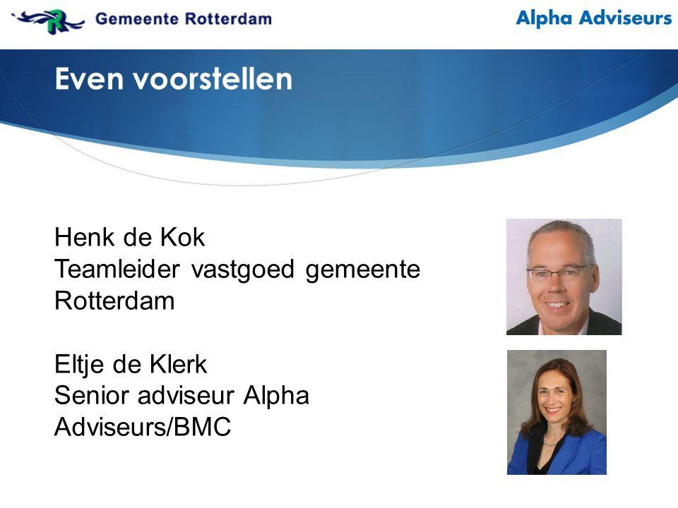 Henk de Kok Teamleider vastgoed gemeente Rotterdam Eltje de Klerk Senior adviseur Alpha Adviseurs/BMC Even voorstellen
