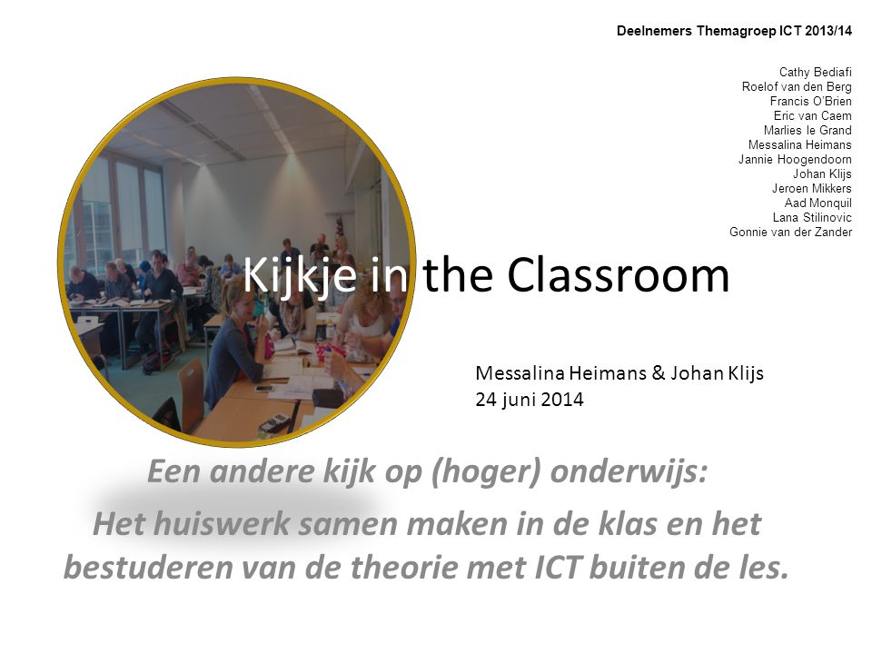Kijkje in the Classroom Een andere kijk op (hoger) onderwijs: Het huiswerk samen maken in de klas en het bestuderen van de theorie met ICT buiten de l