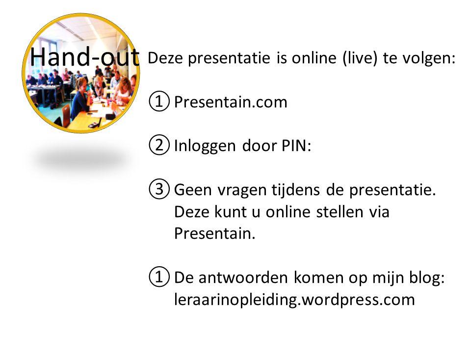 Hand-out Deze presentatie is online (live) te volgen: ①Presentain.com ②Inloggen door PIN: ③Geen vragen tijdens de presentatie. Deze kunt u online stel