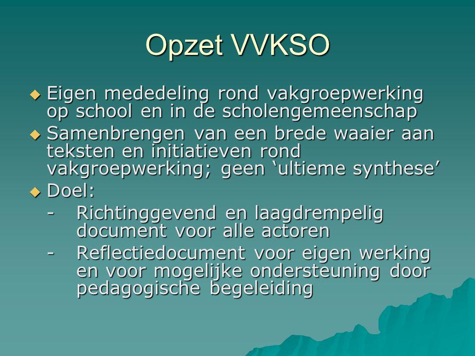 Opzet VVKSO  Eigen mededeling rond vakgroepwerking op school en in de scholengemeenschap  Samenbrengen van een brede waaier aan teksten en initiatie