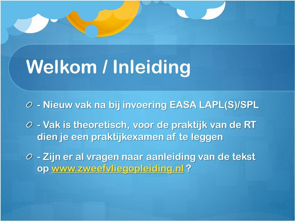 Welkom / Inleiding - Nieuw vak na bij invoering EASA LAPL(S)/SPL - Vak is theoretisch, voor de praktijk van de RT dien je een praktijkexamen af te leg
