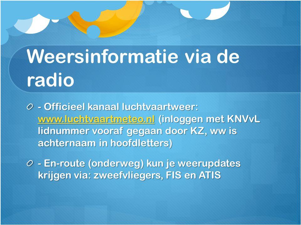 Weersinformatie via de radio - Officieel kanaal luchtvaartweer: www.luchtvaartmeteo.nl (inloggen met KNVvL lidnummer vooraf gegaan door KZ, ww is acht