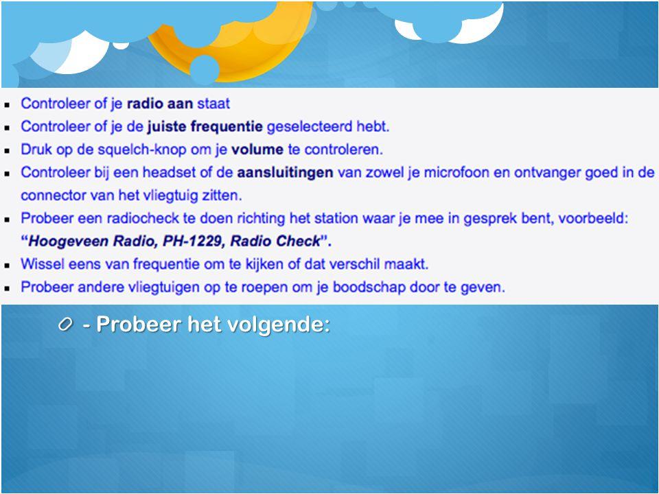 Verlies van radiocontact - Communication failure is zeldzaam - AVIATE – NAVIGATE – COMMUNICATE - Probeer het volgende: