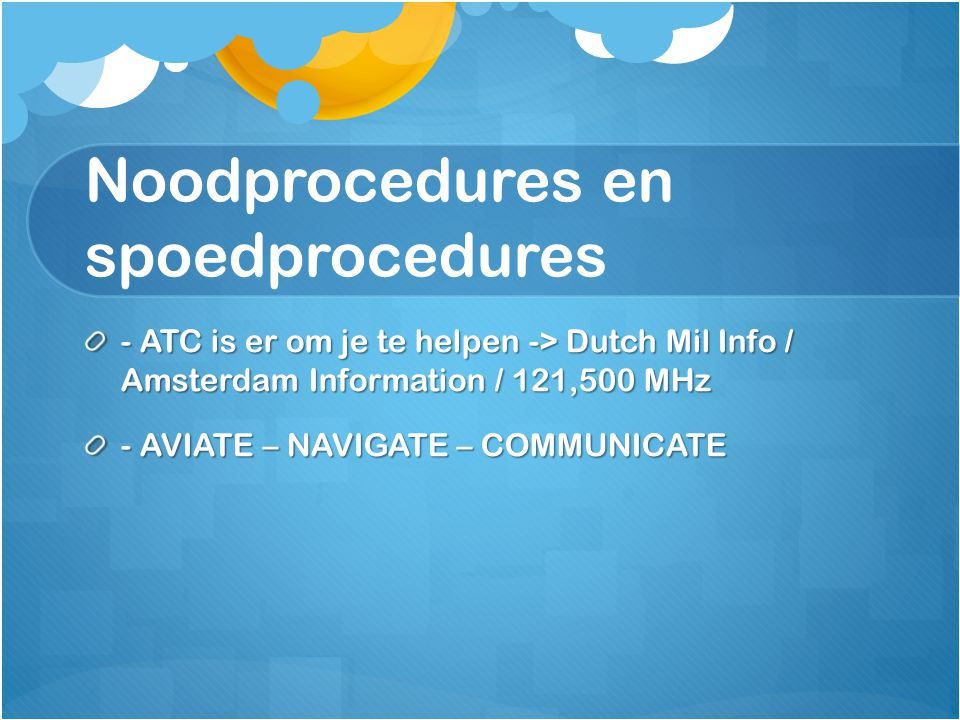 Noodprocedures en spoedprocedures - ATC is er om je te helpen -> Dutch Mil Info / Amsterdam Information / 121,500 MHz - AVIATE – NAVIGATE – COMMUNICAT