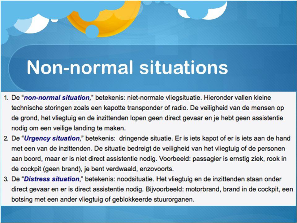 Non-normal situations - We onderscheiden 3 soorten ongewone vliegsituaties: - 1. Non-normal situation – niet normale vliegsituatie - 2. Urgency situat