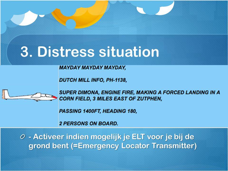 """3. Distress situation - AVIATE –NAVIGATE – COMMUNICATE - Squawk 7700 (7-7 we're going to heaven) - Doe een noodoproep voorafgegaan met de woorden """"May"""