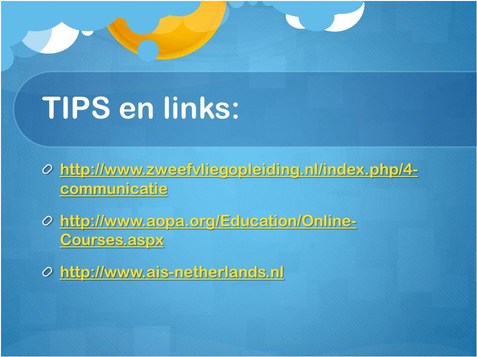 TIPS en links: http://www.zweefvliegopleiding.nl/index.php/4- communicatie http://www.zweefvliegopleiding.nl/index.php/4- communicatie http://www.aopa