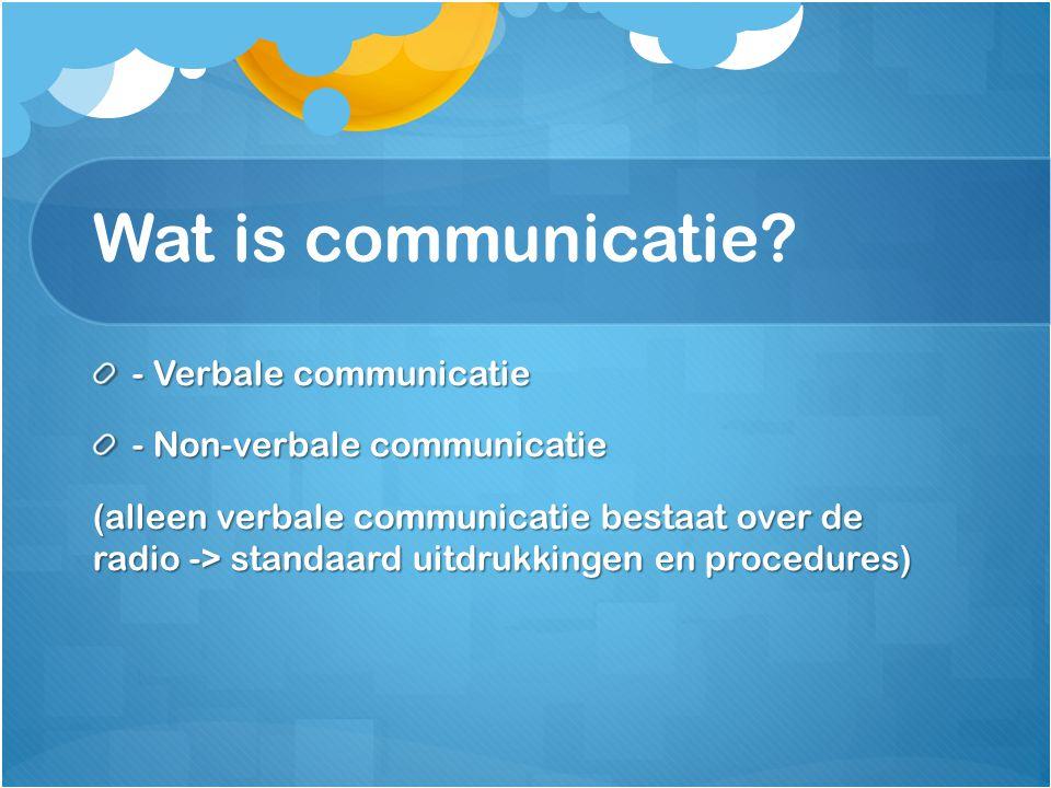 Wat is communicatie? - Verbale communicatie - Non-verbale communicatie (alleen verbale communicatie bestaat over de radio -> standaard uitdrukkingen e