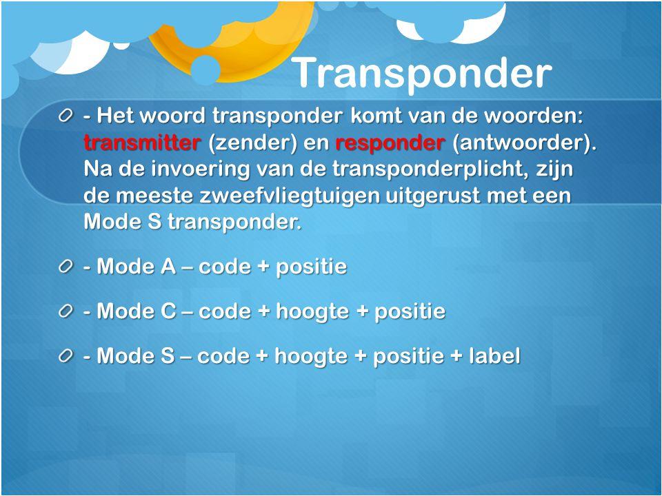 Transponder - Het woord transponder komt van de woorden: transmitter (zender) en responder (antwoorder). Na de invoering van de transponderplicht, zij