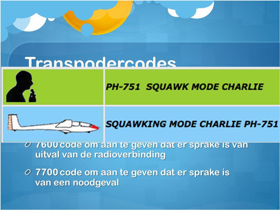 Transpodercodes 7000 Voor vliegen in ongecontroleerd gebied 7500 code om aan te geven dat er sprake is van een kaping 7600 code om aan te geven dat er
