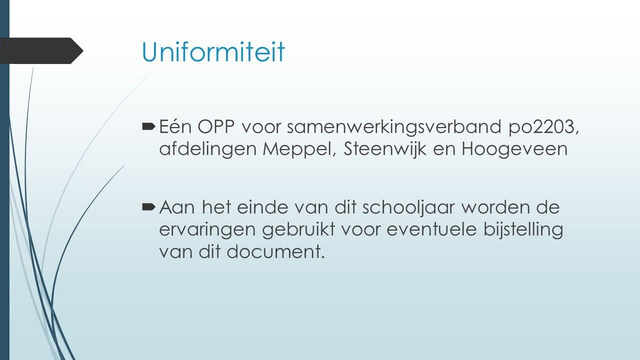 Uniformiteit  Eén OPP voor samenwerkingsverband po2203, afdelingen Meppel, Steenwijk en Hoogeveen  Aan het einde van dit schooljaar worden de ervari
