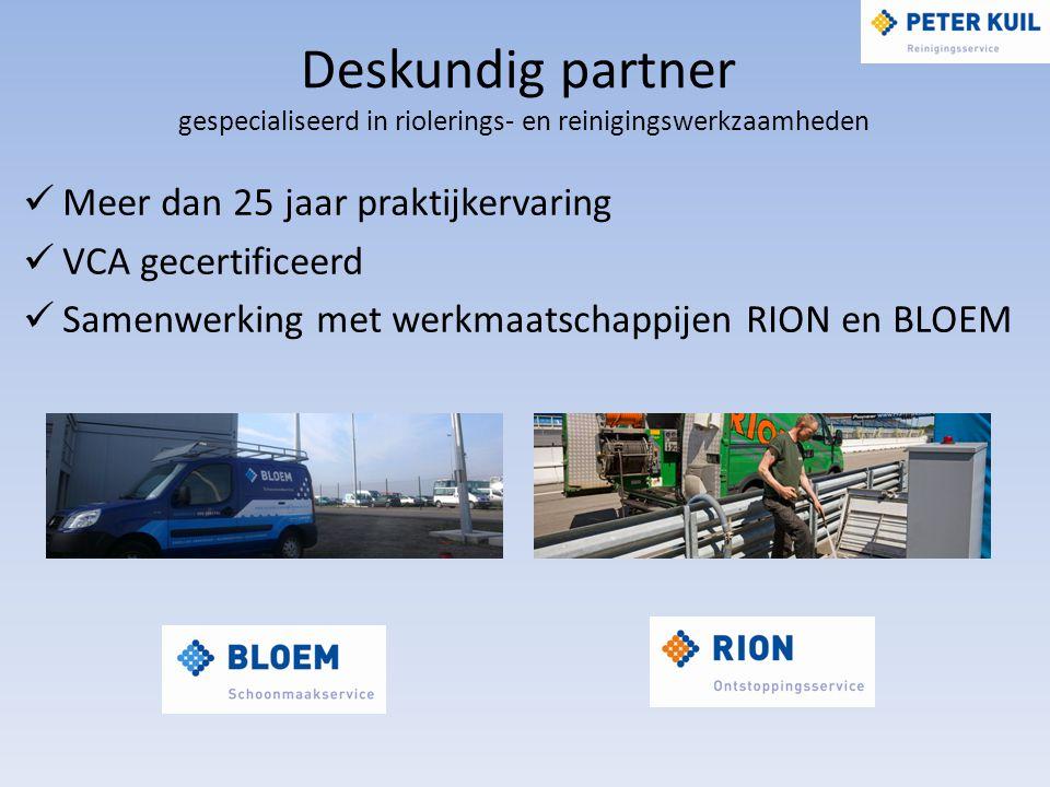 Deskundig partner gespecialiseerd in riolerings- en reinigingswerkzaamheden Meer dan 25 jaar praktijkervaring VCA gecertificeerd Samenwerking met werkmaatschappijen RION en BLOEM