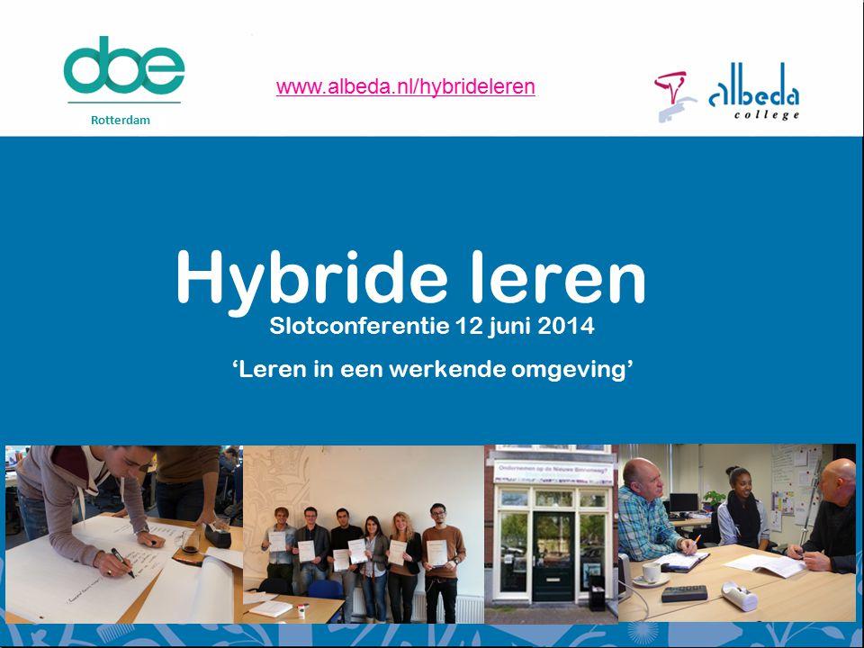 Hybride leren Slotconferentie 12 juni 2014 'Leren in een werkende omgeving' Rotterdam www.albeda.nl/hybrideleren