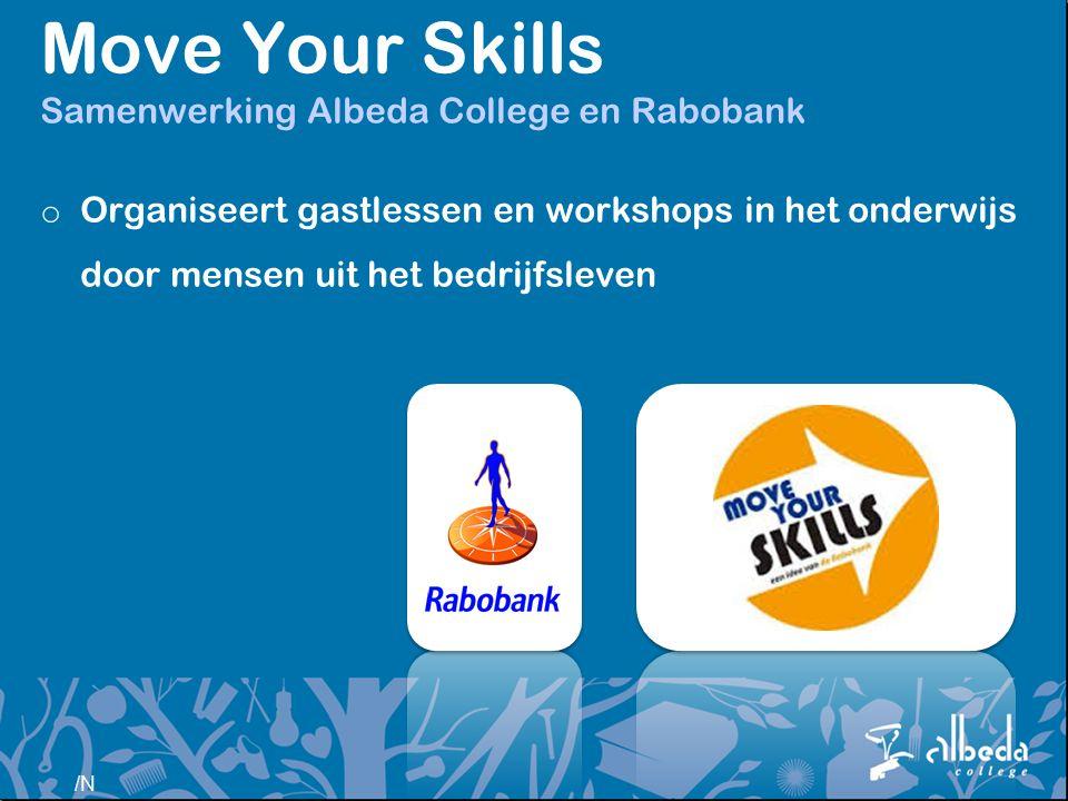/N Move Your Skills Samenwerking Albeda College en Rabobank o Organiseert gastlessen en workshops in het onderwijs door mensen uit het bedrijfsleven