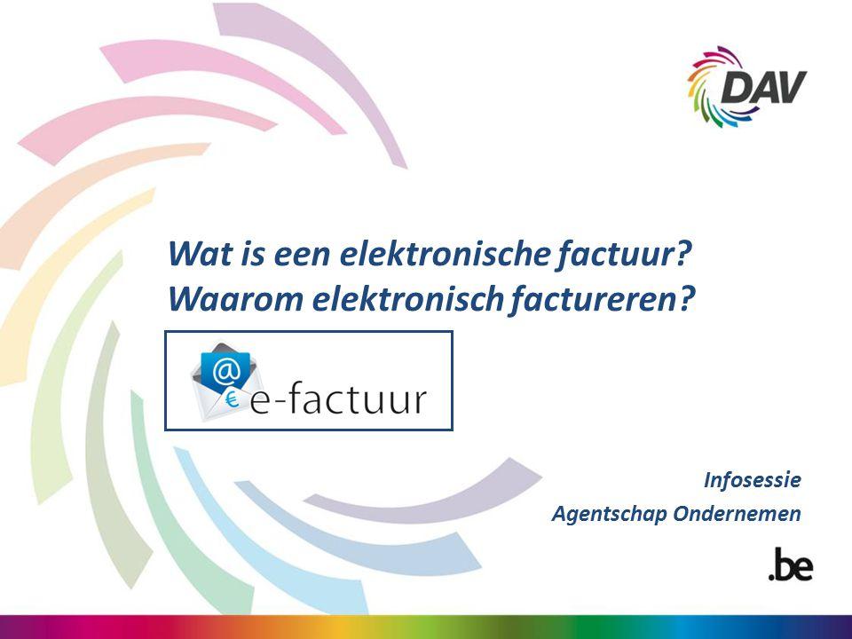 Wat is een elektronische factuur? Waarom elektronisch factureren? Infosessie Agentschap Ondernemen