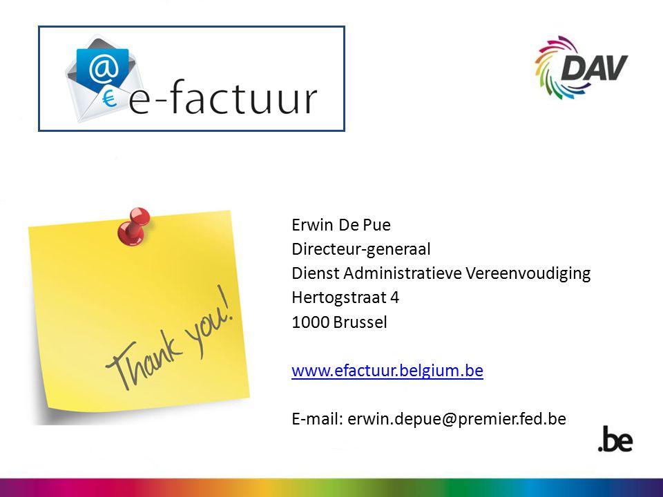 Erwin De Pue Directeur-generaal Dienst Administratieve Vereenvoudiging Hertogstraat 4 1000 Brussel www.efactuur.belgium.be E-mail: erwin.depue@premier