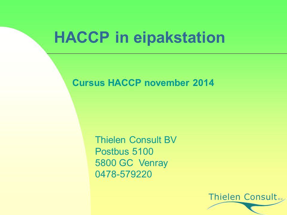 HACCP in eipakstation Cursus HACCP november 2014 Thielen Consult BV Postbus 5100 5800 GC Venray 0478-579220