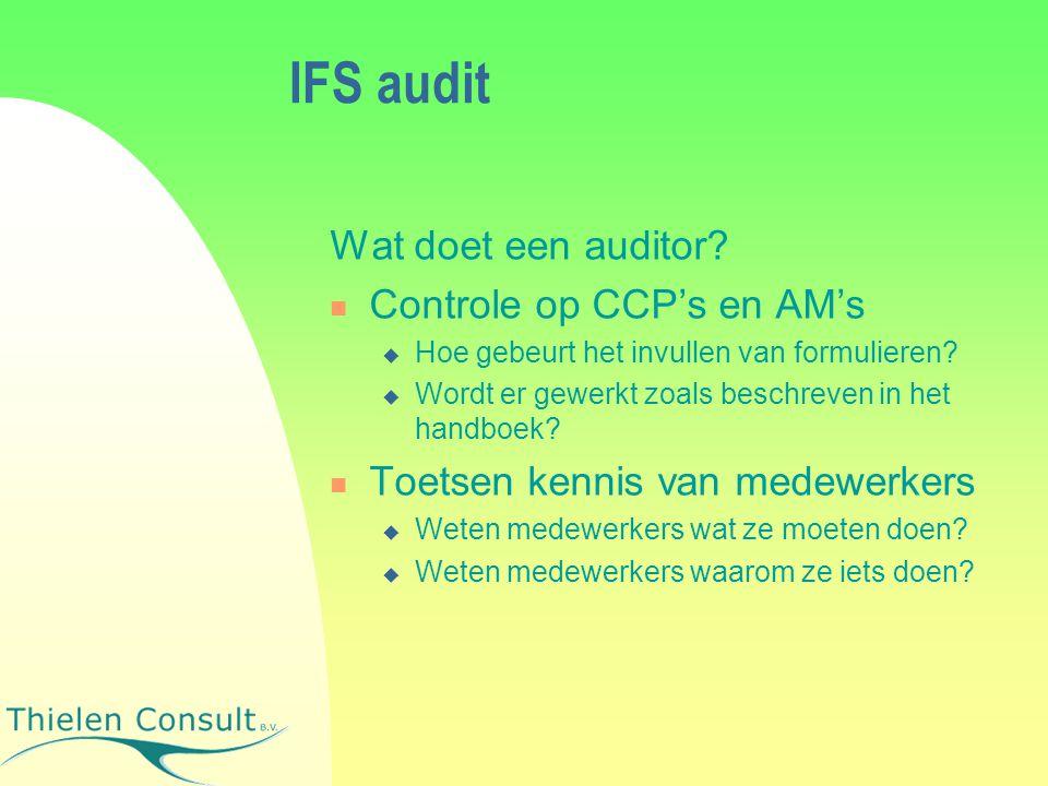 IFS audit Wat doet een auditor? Controle op CCP's en AM's  Hoe gebeurt het invullen van formulieren?  Wordt er gewerkt zoals beschreven in het handb