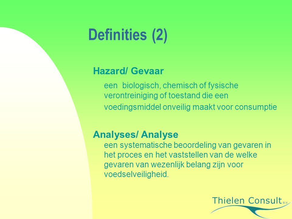 Definities (2) Hazard/ Gevaar een biologisch, chemisch of fysische verontreiniging of toestand die een voedingsmiddel onveilig maakt voor consumptie A