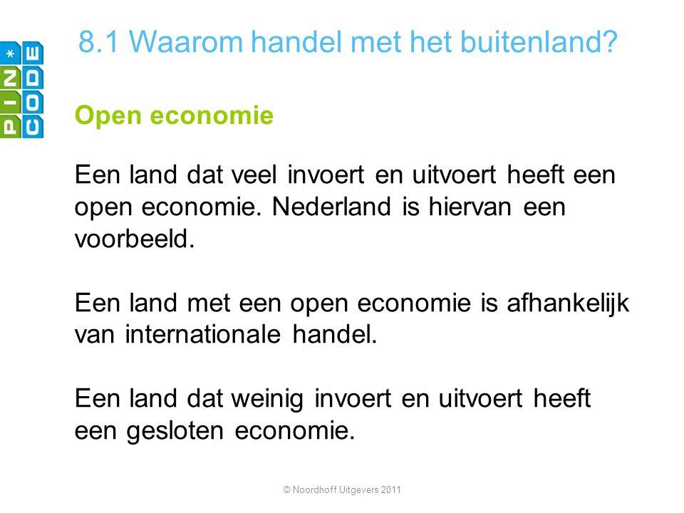 8.1 Waarom handel met het buitenland? Open economie Een land dat veel invoert en uitvoert heeft een open economie. Nederland is hiervan een voorbeeld.