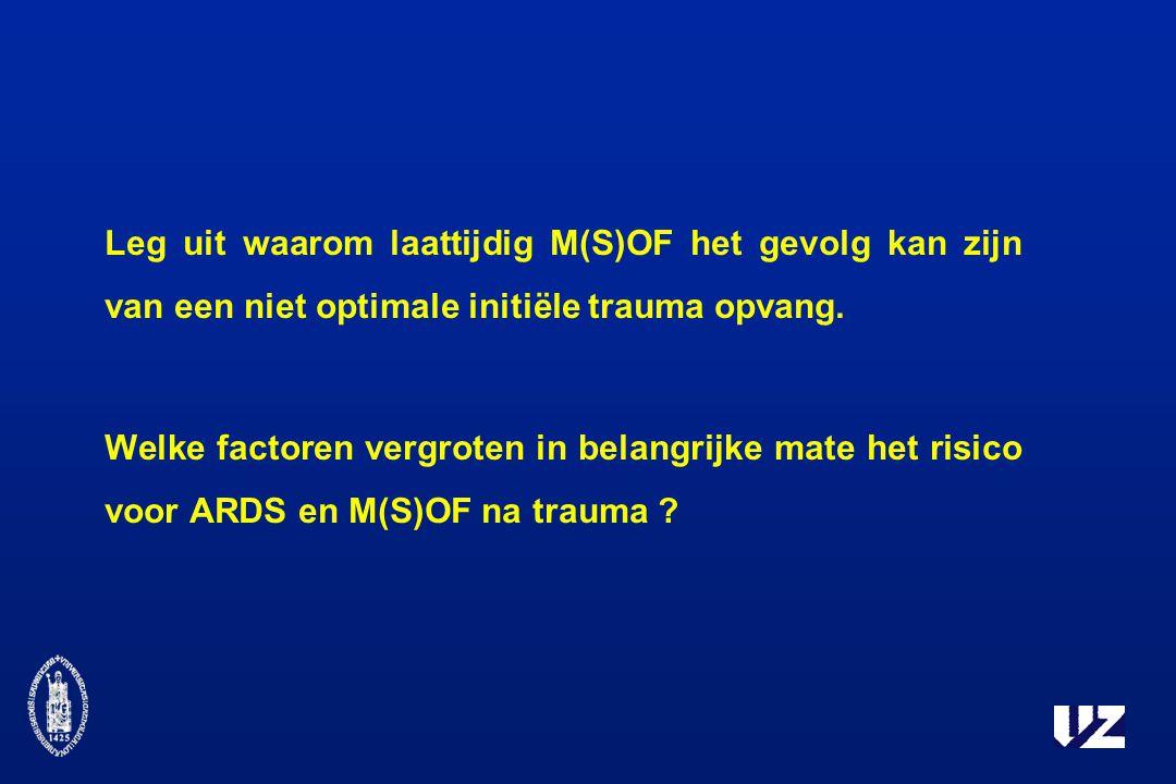 Leg uit waarom laattijdig M(S)OF het gevolg kan zijn van een niet optimale initiële trauma opvang.