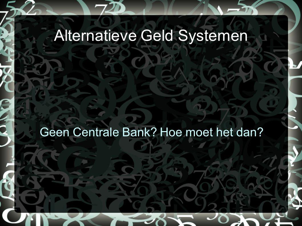 Alternatieve Geld Systemen Geen Centrale Bank? Hoe moet het dan?