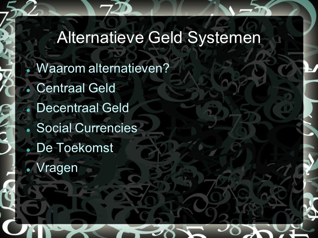 Alternatieve Geld Systemen Waarom alternatieven? Centraal Geld Decentraal Geld Social Currencies De Toekomst Vragen
