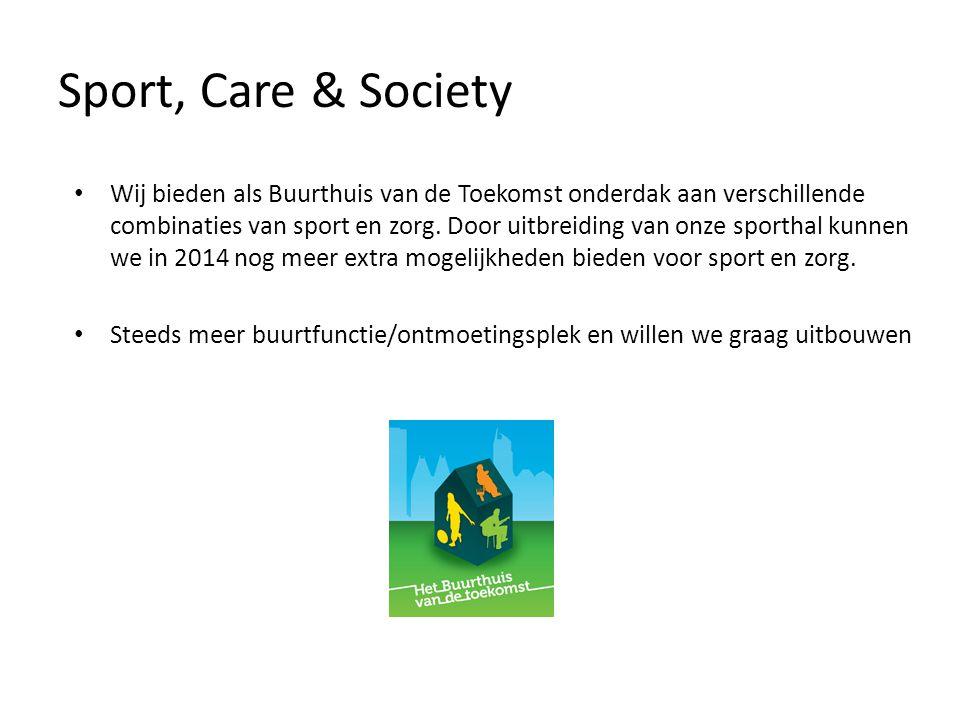 Sport, Care & Society Wij bieden als Buurthuis van de Toekomst onderdak aan verschillende combinaties van sport en zorg. Door uitbreiding van onze spo