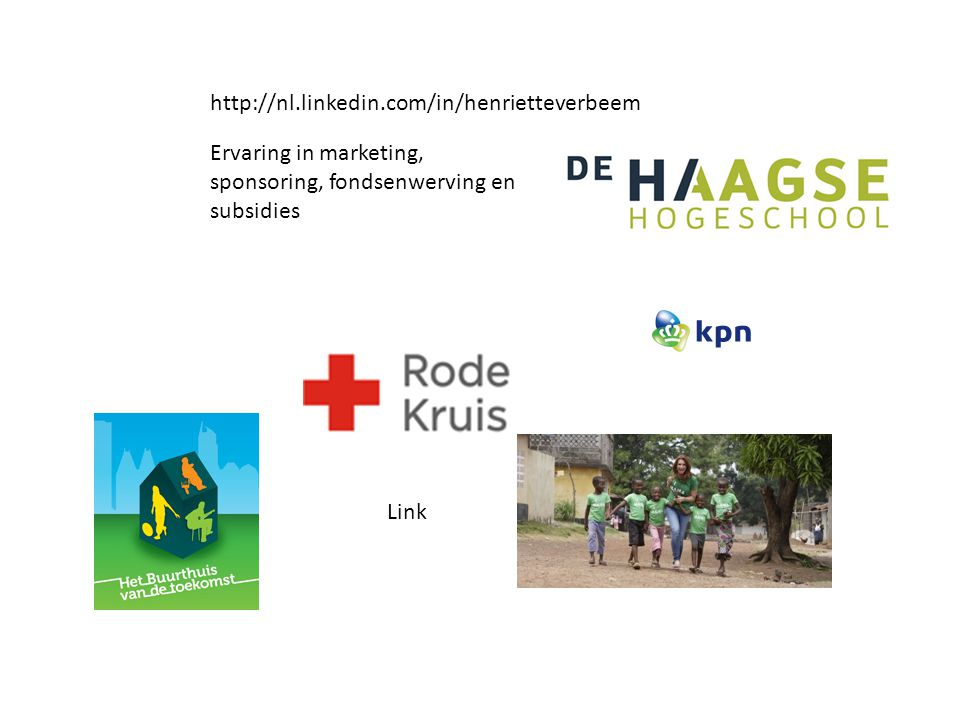 Link Ervaring in marketing, sponsoring, fondsenwerving en subsidies http://nl.linkedin.com/in/henrietteverbeem
