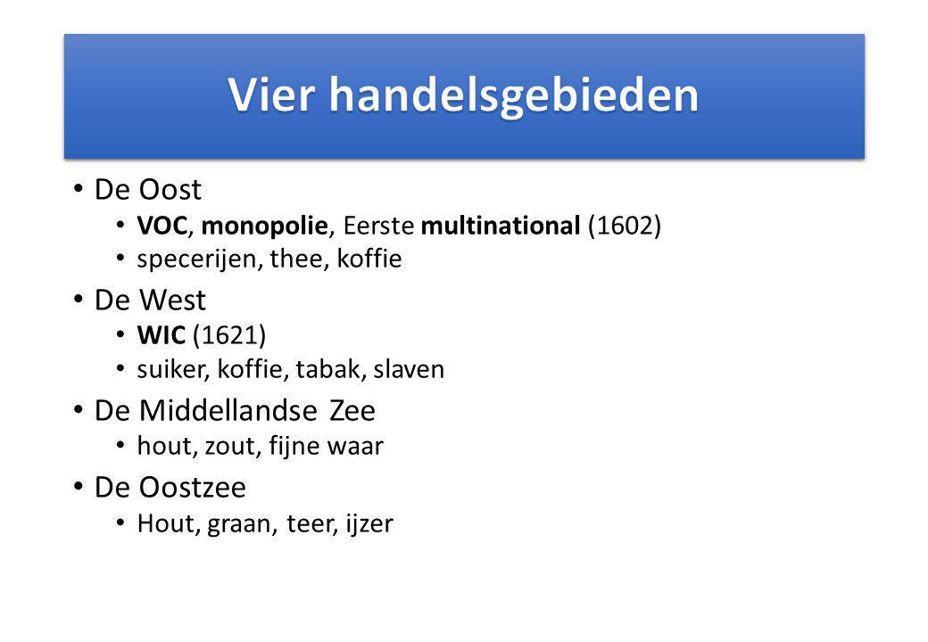 De Oost VOC, monopolie, Eerste multinational (1602) specerijen, thee, koffie De West WIC (1621) suiker, koffie, tabak, slaven De Middellandse Zee hout