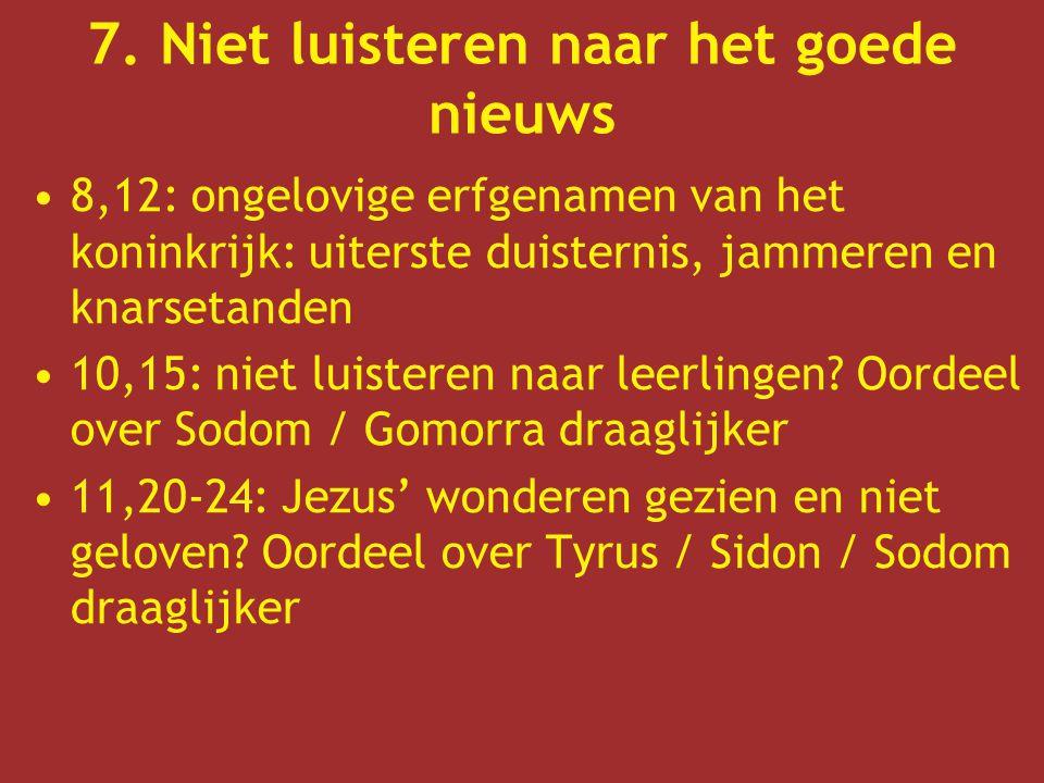 7. Niet luisteren naar het goede nieuws 8,12: ongelovige erfgenamen van het koninkrijk: uiterste duisternis, jammeren en knarsetanden 10,15: niet luis