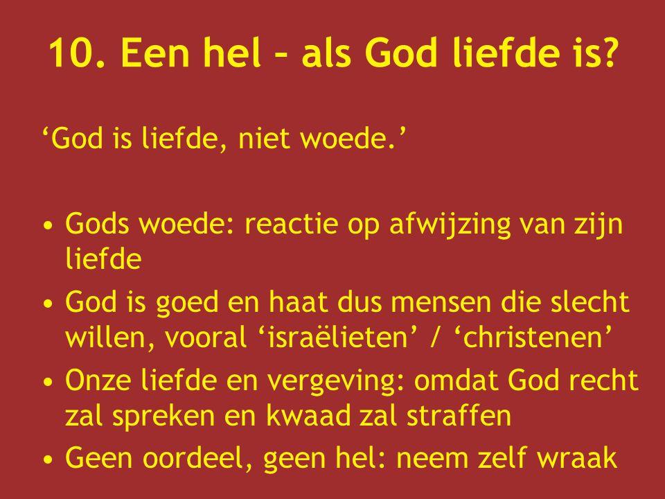 10. Een hel – als God liefde is? 'God is liefde, niet woede.' Gods woede: reactie op afwijzing van zijn liefde God is goed en haat dus mensen die slec