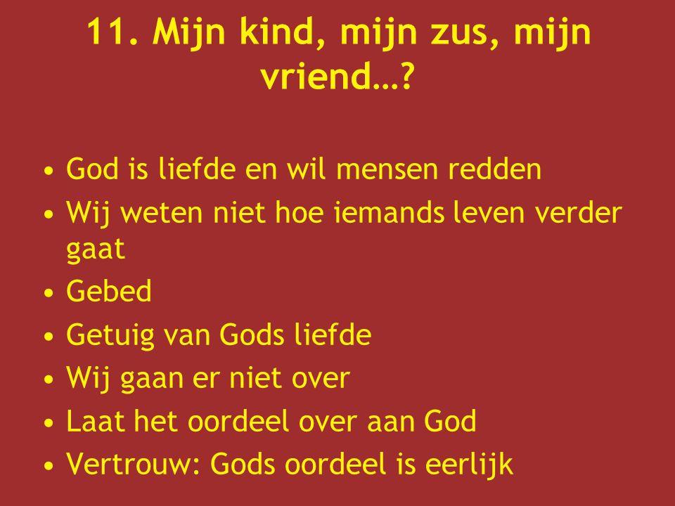 11. Mijn kind, mijn zus, mijn vriend…? God is liefde en wil mensen redden Wij weten niet hoe iemands leven verder gaat Gebed Getuig van Gods liefde Wi