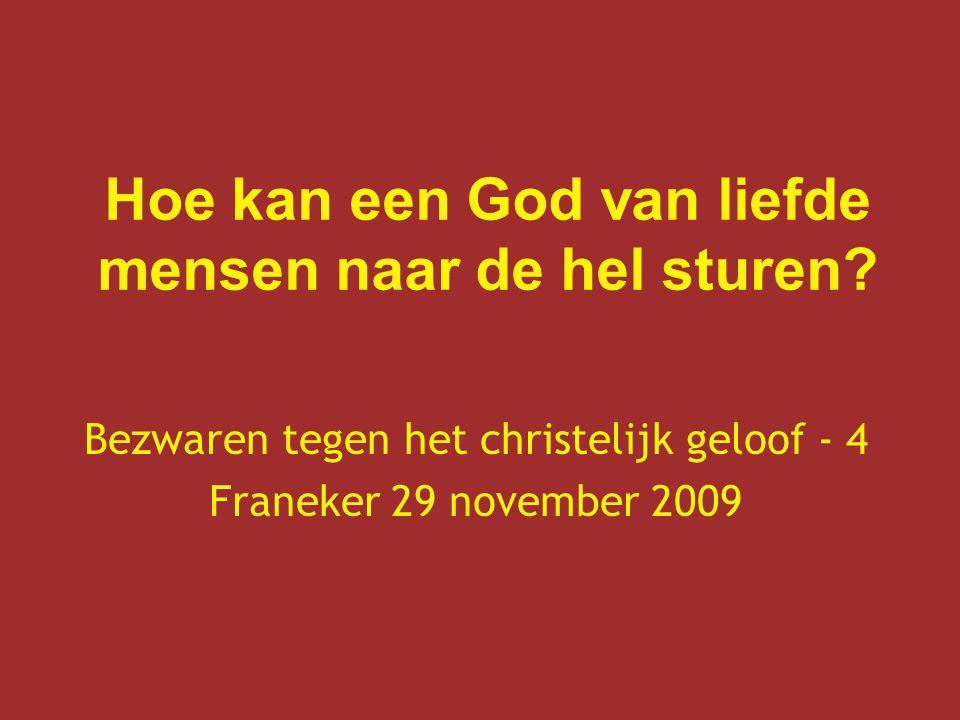 Hoe kan een God van liefde mensen naar de hel sturen? Bezwaren tegen het christelijk geloof - 4 Franeker 29 november 2009