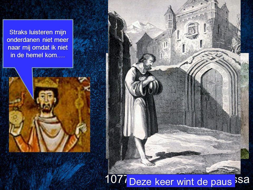 Straks luisteren mijn onderdanen niet meer naar mij omdat ik niet in de hemel kom…. 1077: de gang naar Canossa Deze keer wint de paus