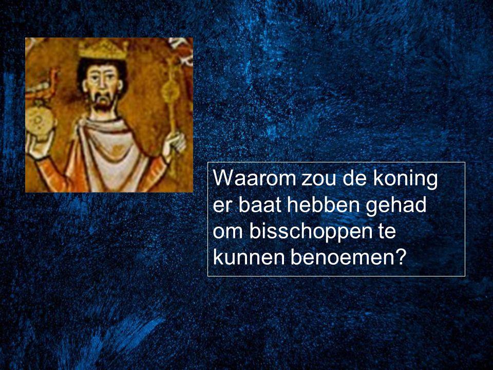 Waarom zou de koning er baat hebben gehad om bisschoppen te kunnen benoemen?