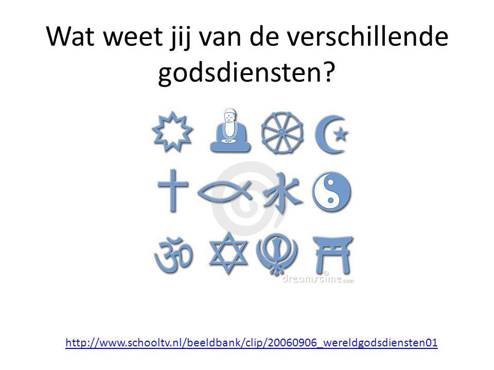 Wat weet jij van de verschillende godsdiensten? http://www.schooltv.nl/beeldbank/clip/20060906_wereldgodsdiensten01