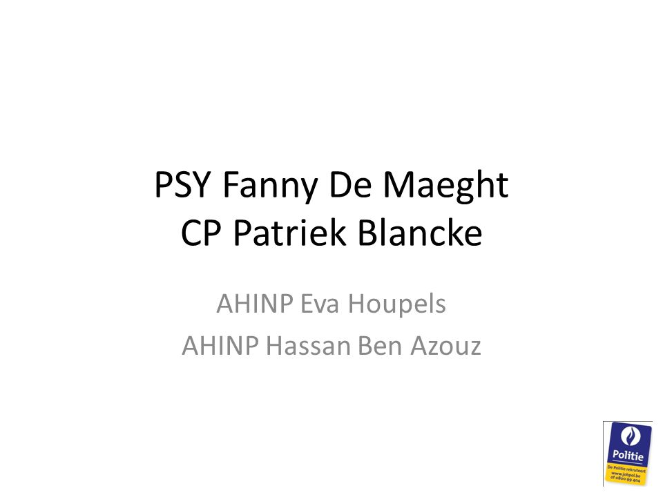 PSY Fanny De Maeght CP Patriek Blancke AHINP Eva Houpels AHINP Hassan Ben Azouz
