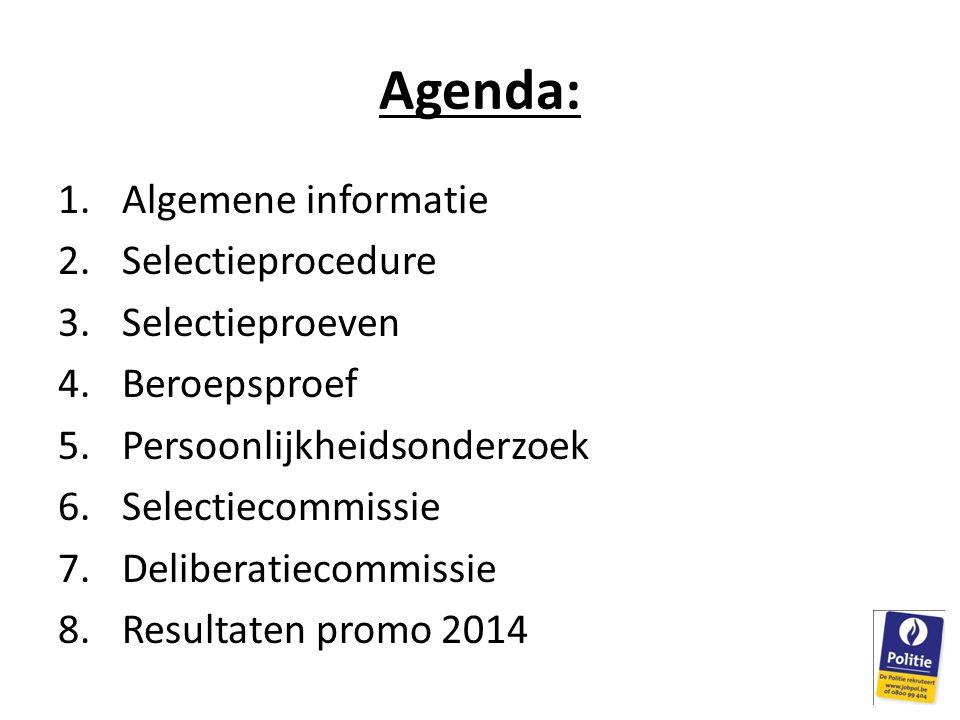 Agenda: 1.Algemene informatie 2.Selectieprocedure 3.Selectieproeven 4.Beroepsproef 5.Persoonlijkheidsonderzoek 6.Selectiecommissie 7.Deliberatiecommissie 8.Resultaten promo 2014