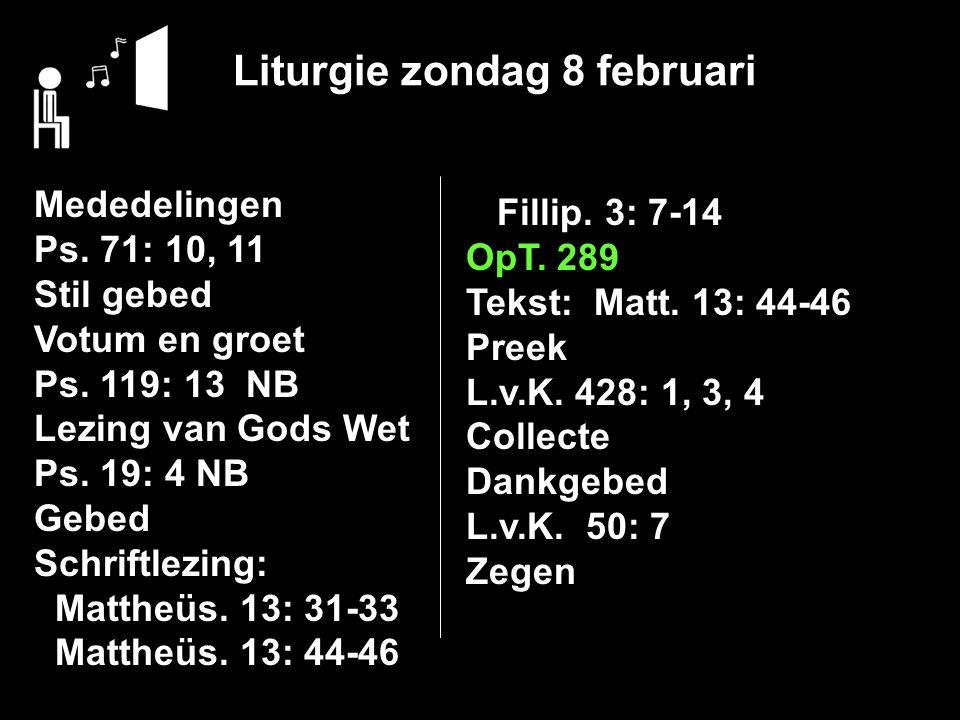 Liturgie zondag 8 februari Mededelingen Ps. 71: 10, 11 Stil gebed Votum en groet Ps.