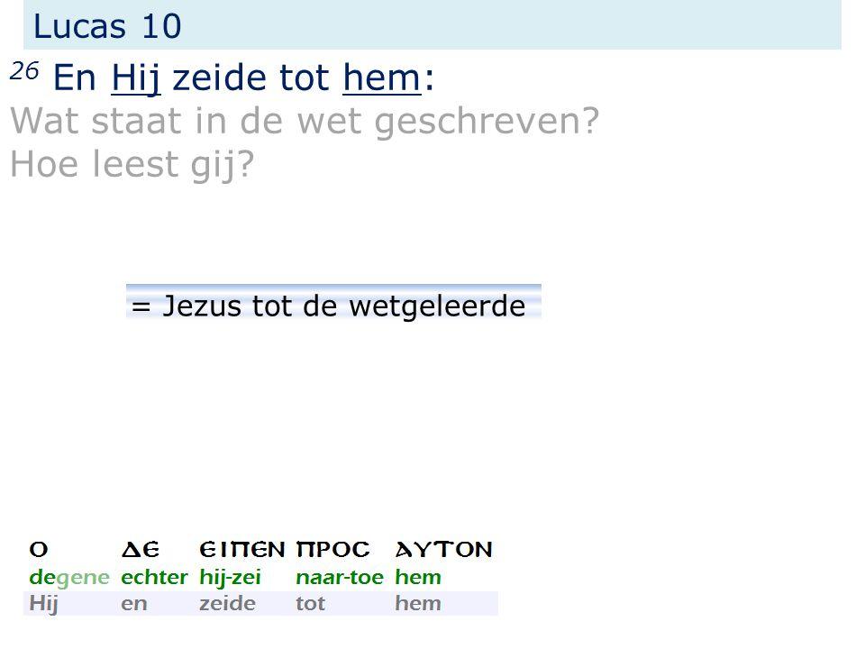 Lucas 10 26 En Hij zeide tot hem: Wat staat in de wet geschreven? Hoe leest gij? = Jezus tot de wetgeleerde