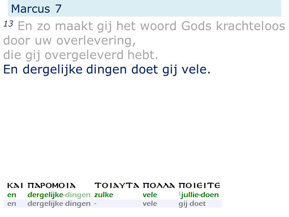 Marcus 7 13 En zo maakt gij het woord Gods krachteloos door uw overlevering, die gij overgeleverd hebt.