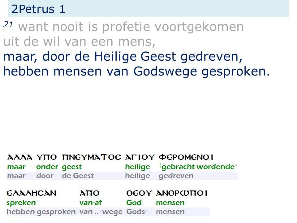 2Petrus 1 21 want nooit is profetie voortgekomen uit de wil van een mens, maar, door de Heilige Geest gedreven, hebben mensen van Godswege gesproken.