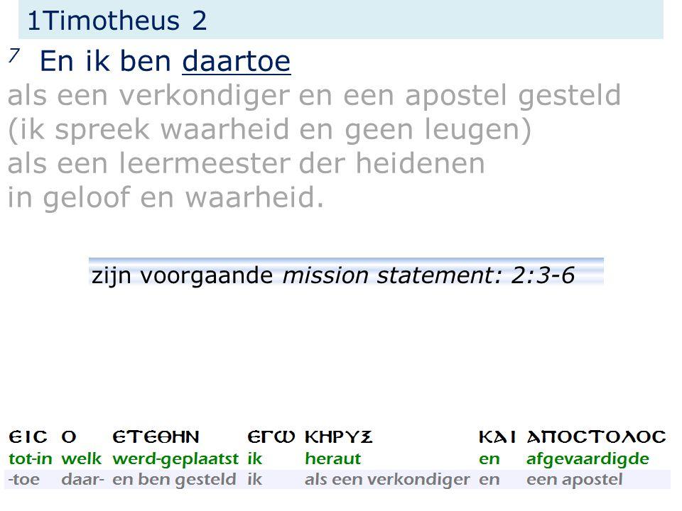 1Timotheus 2 7 En ik ben daartoe als een verkondiger en een apostel gesteld (ik spreek waarheid en geen leugen) als een leermeester der heidenen in ge