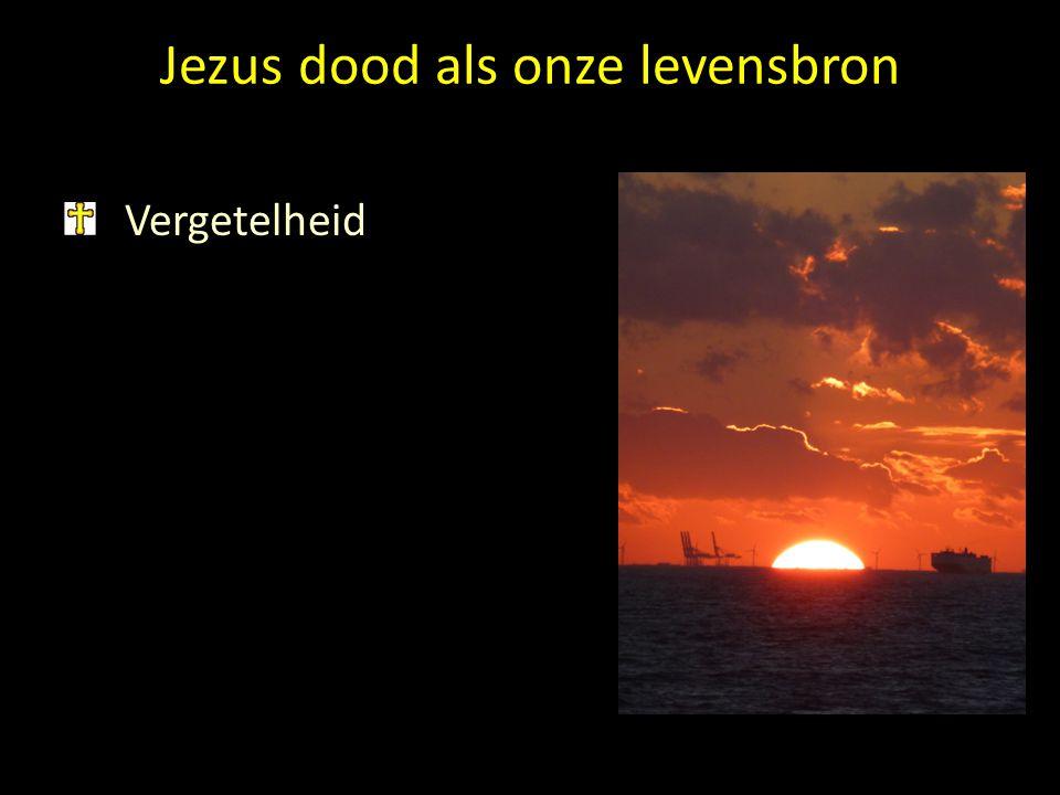 Jezus dood als onze levensbron Vergetelheid