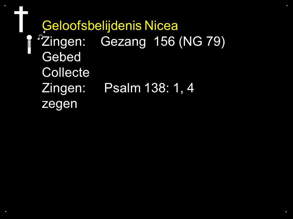 .... Geloofsbelijdenis Nicea Zingen:Gezang 156 (NG 79) Gebed Collecte Zingen: Psalm 138: 1, 4 zegen